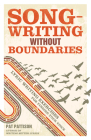Songwriting Without Boundaries: Lyric Writing Exercises for Finding Your Voice Cover Image
