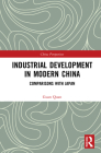 Industrial Development in Modern China: Comparisons with Japan (China Perspectives) Cover Image