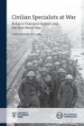 Civilian Specialists at War: Britain's transport experts and the First World War (New Historical Perspectives) Cover Image
