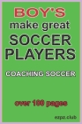 Boy's Make Great Soccer Players.: coaching soccer, over 100 pages. Cover Image
