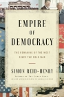 Empire of Democracy: The Remaking of the West Since the Cold War Cover Image