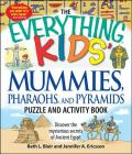 The Everything Kids' Mummies, Pharaohs, and Pyramids Puzzle and Activity Book: Discover the mysterious secrets of Ancient Egypt (Everything® Kids) Cover Image