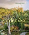 Gardenlust: A Botanical Tour of the World's Best New Gardens Cover Image