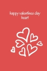 happy valentines day heart Happy Valentine's Day message: and daily notebook 6.9 for Gift Your Love: happy valentines day heart Cover Image
