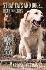 Stray Cats and Dogs...Hear Their Cries: Rescue, Tips and Tales Cover Image