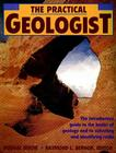 The Practical Geologist: The Introductory Guide to the Basics of Geology and to Collecting and Identifying Rocks Cover Image