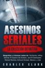 Asesinos seriales: la colección definitiva: Biografías y crímenes reales de: Ted Bundy, Jeffrey Dahmer, El Asesino Del Zodíaco, Jack El D Cover Image