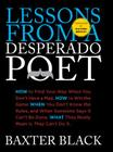 Lessons from a Desperado Poet: How to Find Your Way When You Don't Have a Map, How to Win the Game When You Don't Know the Rules, and When Someone Sa Cover Image