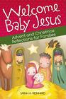 Welcome Baby Jesus: Advent and Christmas Reflections for Families Cover Image