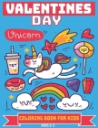 Valentines Day Coloring Book For Kids Ages 2-5: A Collection of 30 Fun and Easy Valentines Day Images with Unicorn Love Theme, Heart, Flowers Coloring Cover Image