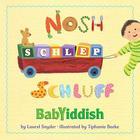 Nosh, Schlep, Schluff: Babyiddish Cover Image