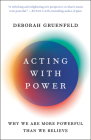 Acting with Power: Why We Are More Powerful Than We Believe Cover Image