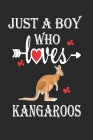 Just a Boy Who Loves Kangaroos: Gift for Kangaroos Lovers, Kangaroos Lovers Journal / Notebook / Diary / Birthday Gift Cover Image