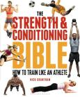 The Strength and Conditioning Bible: How to Train Like an Athlete Cover Image