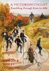 A Victorian Cyclist - Rambling Through Kent in 1886 Cover Image