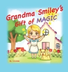 Grandma Smiley's Gift of Magic: Book One of the My Magic Muffin Series Cover Image