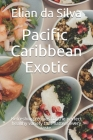 Pacific - Caribbean - Exotic: Refreshing recipes for the perfect healthy variety that flatters every taste. Cover Image