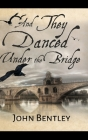 And They Danced Under The Bridge Cover Image