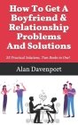 How To Get A Boyfriend & Relationship Problems And Solutions: 33 Practical Solutions, Two Books in One! Cover Image