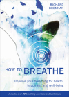 How to Breathe: Improve Your Breathing for Health, Happiness and Well-Being (Includes over 30 Breathing Exercises and Techniques) Cover Image