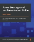 Azure Strategy and Implementation Guide - Fourth Edition: The essential handbook to cloud transformation with Azure Cover Image