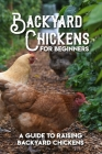 Backyard Chickens For Beginners A Guide To Raising Backyard Chickens: Chicken Keeping Books Cover Image