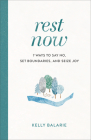 Rest Now: 7 Ways to Say No, Set Boundaries, and Seize Joy Cover Image