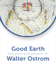 Good Earth: The Pots and Passion of Walter Ostrom Cover Image