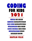 Coding For Kids 2021: Learn To Code: Python Programming: The Best Programming Languages For Kids: Good Coding For Kids (Javascript, Java Cod Cover Image