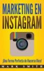 Marketing en Instagram: ¡Una Forma Perfecta de Hacerse Rico! (Libro en Español/Instagram Marketing Book Spanish Version) Cover Image