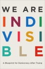 We Are Indivisible: A Blueprint for Democracy After Trump Cover Image
