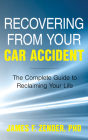 Recovering from Your Car Accident: The Complete Guide to Reclaiming Your Life Cover Image