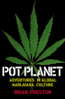 Pot Planet: Adventures in Global Marijuana Culture Cover Image