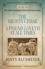 THE MIGHTY CEDAR and A FRIEND LOVETH AT ALL TIMES: An Anthology of Southern Historical Fiction Cover Image