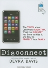 Disconnect: The Truth about Cell Phone Radiation, What the Industry Has Done to Hide It, and How to Protect Your Family Cover Image