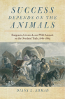 Success Depends on the Animals: Emigrants, Livestock, and Wild Animals on the Overland Trails, 1840–1869 Cover Image