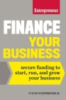 Finance Your Business: Secure Funding to Start, Run, and Grow Your Business Cover Image