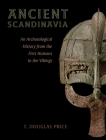 Ancient Scandinavia: An Archaeological History from the First Humans to the Vikings Cover Image