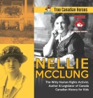 Nellie McClung - The Witty Human Rights Activist, Author & Legislator of Canada - Canadian History for Kids - True Canadian Heroes Cover Image