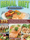 Renal Diet Cookbook: 275 Low Sodium Potassium Renal Diet Recipes to Improve Kidney Function and Avoid Dialysis Cover Image