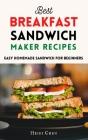 Best Breakfast Sandwich Maker Recipes: Easy Homemade Sandwich for Beginners Cover Image