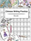 Chinese Writing Practice Book: Calligraphy Paper Notebook Study, Practice Book Pinyin Tian Zi Ge Paper, Pinyin Chinese Writing Paper, Chinese charact Cover Image