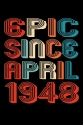 Epic Since April 1948: Perfect Birthday Gift for 72 Year Old Men and Women Cover Image