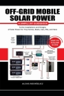 Off-Grid Mobile Solar Power Easy to Follow Guide: A Simple DIY Guidebook to the Installations and Designs of Solar Power for Tiny Homes, Boats, Cars, Cover Image