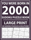 Large Print Sudoku Puzzle Book: You Were Born In 2000: A Special Easy To Read Sudoku Puzzles For Adults Large Print (Easy to Read Sudoku Puzzles for S Cover Image