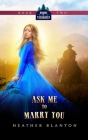 Ask Me to Marry You: Two Christian Historical Western Romances Cover Image
