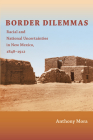 Border Dilemmas: Racial and National Uncertainties in New Mexico, 1848-1912 Cover Image