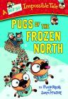 Pugs of the Frozen North (A Not-So-Impossible Tale) Cover Image