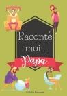 Raconte Moi Papa: Livre Mémoire à Compléter - Plus de 120 Questions pour Partager les Souvenirs de la Vie de Votre Papa d'Amour Cover Image