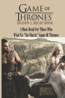 Game Of Thrones Season 1 Recap Book: A Must-Read For Those Who Wish To Re-Watch Game Of Thrones: Magic Fantasy Books Cover Image